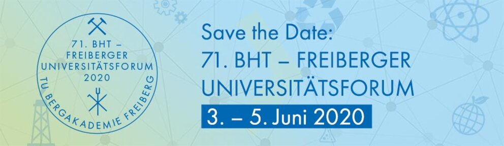 Save the Date: 71. BHT - Freiberger Universitätsforum. 03.-05.06.2020