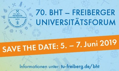 Save the Date - 70. BHT - Freiberger Universitätsforum  5. bis 7. Juni 2019